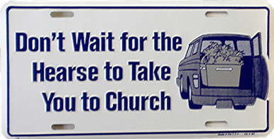 Photo of DON'T LET THE HEARSE BE YOUR NEXT TRIP TO CHRUCH LICENSE PLATE