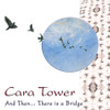 And Then...There is a Bridge CD - Cara Tower