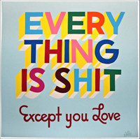 STEPHEN POWERS, EVERYTHING IS SHIT Except you Love 2012, Screenprint in 11 colors on 334gsm Coventry Rag Paper (Signed, Numbered) - unframed