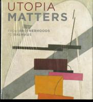 UTOPIA MATTERS: Brotherhoods to Bauhaus Josef Albers EL Lissitzky Kandinsky Hardback Book
