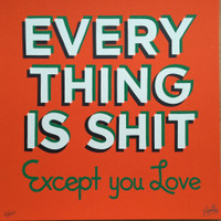 Stephen Powers, Everything is Shit Except You Love, Screenprint, Signed, Numbered
