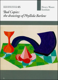 Bad Copies: the drawings of Phyllida Barlow (Henry Moore Institute: Essays on Sculpture No. 65)