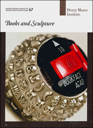 Books and Sculpture (Henry Moore Institute: Essays on Sculpture No. 67)