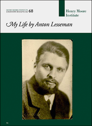 My Life by Anton Lesseman (Henry Moore Institute: Essays on Sculpture No. 68)