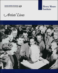 Artists' Lives (Henry Moore Institute: Essays on Sculpture No. 69)