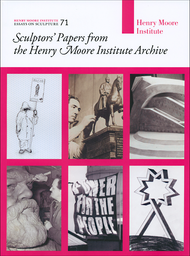Sculptors' Papers from the Henry Moore Institute Archive (Henry Moore Institute: Essays on Sculpture No. 71)