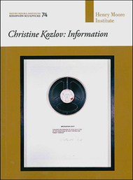 Christine Kozlov: Information (Henry Moore Institute: Essays on Sculpture No. 74)