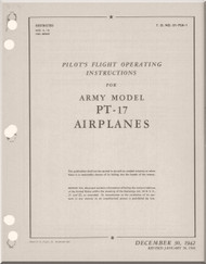 Stearman PT-17 Pilot's Flight Operating Instruction for Army Model  P-17 Airplane  Manual   T.O. 01-70A-1,  1942 -