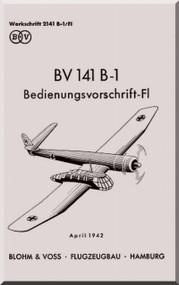 Blohm & Voss BV-141 B-1  Aircraft Technical Manual -  Bedienungsvorschri-fl  (German Language ) 93 pages  1942