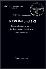 Henschel  He-129  Aircraft  Technical Manual L.Dv.T.2129 B-1/ B-2, Bedienvorschrift-Wa, Schusswaffenanlage MK 103, 1944,  (German Language )