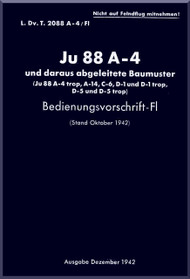 Junker JU 88 A-4,   Aircraft  Operating  Manual ,  Ju 88 A-4 Bedienungsvorschrift -Fl (German Language ), L Dv. T. 2088 A-4 / Fl , 1942
