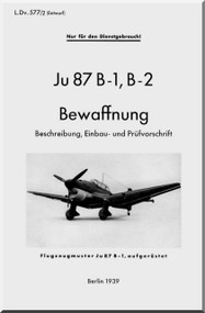 Junkers JU 87 B-1 , B-2   Aircraft  Operating  Manual ,   L Dv. 877 , Bewaffnung , 1939   (German Language )