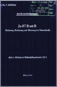 Junkers JU 87 B und R Aircraft  Operating  Manual ,   L Dv. 2332 / Sa  , B Abwurwaffe SD , 1941   (German Language )