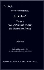Junkers JU 87 A-1  Aircraft  Operating  Manual ,   L Dv. 576 / 2 , Bedienungsvorschrift Bombenausruestung , 1940   (German Language )