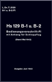 Henschel  He-129  Aircraft  Technical Manual   L.Dv.T.2129 B-1 u. B-2 / Fl , Bedienvorschrift-Fl , 1943,  (German Language )