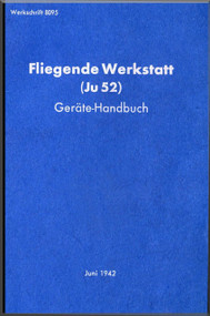 Junker JU 52  Aircraft  Operating  Manual ,  Werkschrift 8095, Fliegende Werkstatt Ju 52, Juni 1942  (German Language )