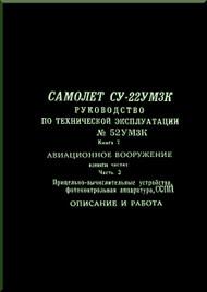 Sukhoi Su - 22 Aircraft Technical Description Manual  -    Su-22UM3K Exploatation Manual  book 7 Weapons part 3  Computational-Sight  Instrumentation Photo-Control SSPP  Description and Exploatation  ( Russian  Language )