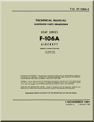Convair F-106 A    Aircraft Illustrated Parts Breakdown  Manual -  T.O. 1F-106A-4, 1981  2613 pages