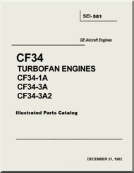 General Electric CF34 Turbofan Engines CF34-1A CF34-3A  CF34-3A2 Illustrated Parts Catalog Manual -SEI-581