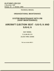 Mc Donnell Douglas F / A 18 A / B / C / D  Aircraft  Organizational  Maintenance  - System Maintenance with IPB ( Shop  Maintenance ) - Aircraft Ejection Seat -  SJU-5/A amd SJU-6/A    Manual -  A1-F18AC-120-310