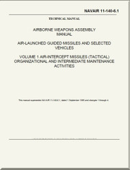 Airborne Weapons Assembly Manual - Air Launched Guide Missiles and Selected Vehicles - Volume 1 Air-Intercept Missiles ) Tactical ) Organizational and Intermediate Maintenance  NAVAIR - 11-140-6.1