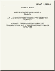 Airborne Weapons Assembly Manual - Air Launched Guide Missiles and Selected Vehicles - Volume 3 Training  Missiles / Vehicle Organizational and Intermediate Maintenance  NAVAIR - 11-140-6.3