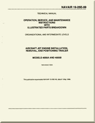 Technical Manual - Operation - Service and Maintenance  Instruction with Illustrated Parts Breakdown - Organizational and Intermediate Levels  Aircraft Jet Engine Installation, Removal, and Position Trailer Models 4000 A,B   -    NAVAIR - 19-25E-59