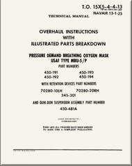 *  Technical Manual - Overhaul Instructions  with Illustrated Parts Breakdown - Pressure Demand Breating Oxygen Mask USAF Type MBU-5/P   NAVAIR - 13-1-25 - T.O. 15X5-4-4-13