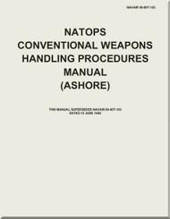 NATOPS U.S.  NAVY  Aircraft  NATOPS Conventional Weapons Handling Procedures Manual  ( ASHORE ) -  NAVAIR 00-80T-103