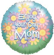 "18"" Enjoy Your Day Mom 1ct"