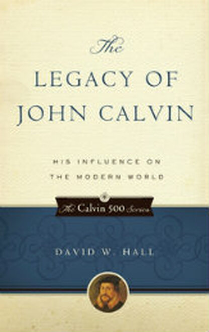 The Legacy of John Calvin (Paperback)