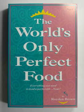 The World's Only Perfect Food by Royden Brown
