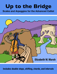Up to the Bridge: Scales and Arpeggios for the Advanced Cellist, by Elizabeth Marsh