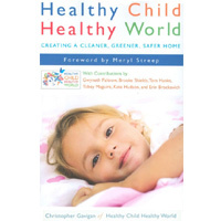 Healthy Child Healthy World Book: Creating a Cleaner, Greener, Safer Home
