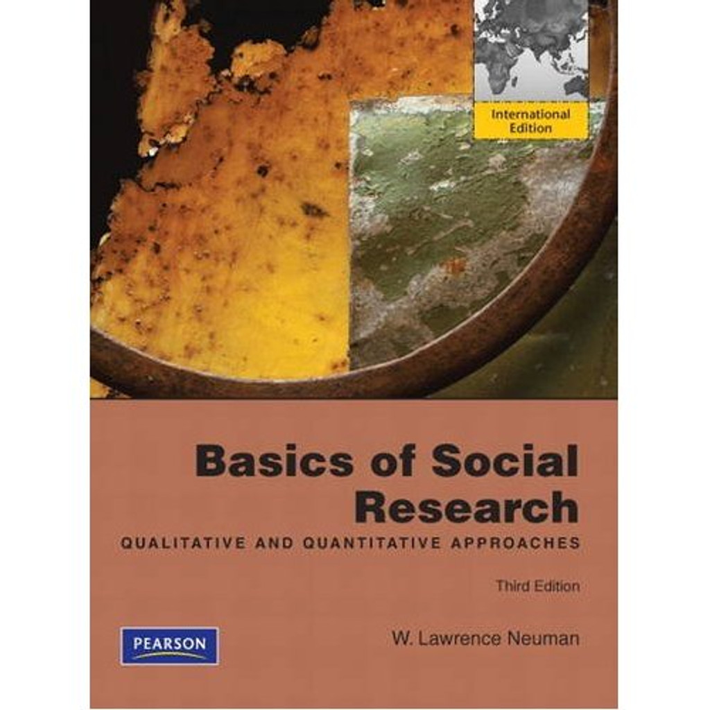Basics of Social Research: Qualitative and Quantitative Approaches (3rd Edition) Neuman IE