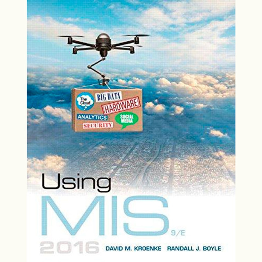Using MIS (9th Edition) David M. Kroenke and Randall J. Boyle