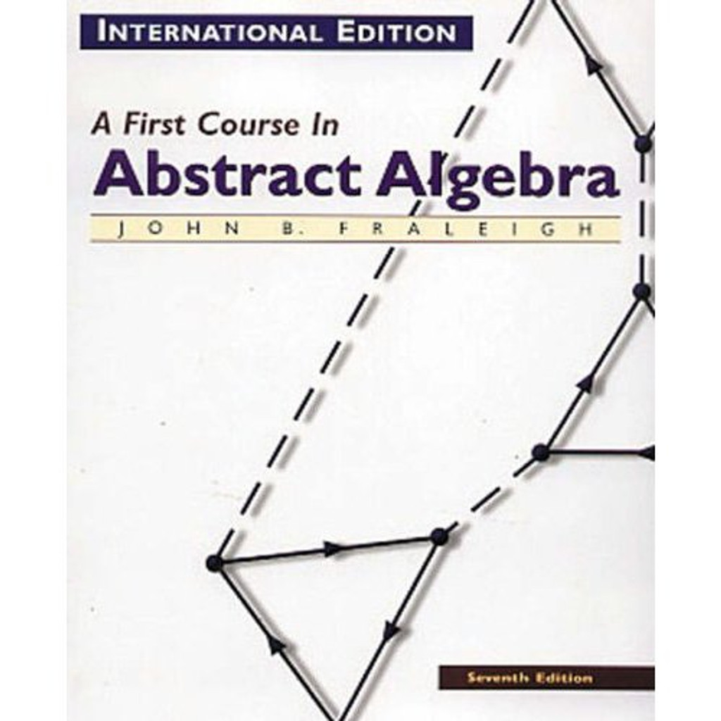 A First Course in Abstract Algebra (7th Edition) Fraleigh