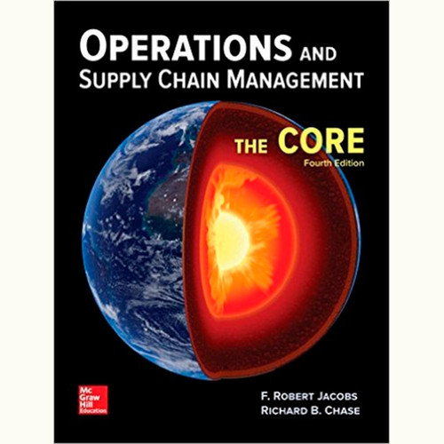 Operations and Supply Chain Management: The Core (4th Edition) F. Robert Jacobs and Richard Chase