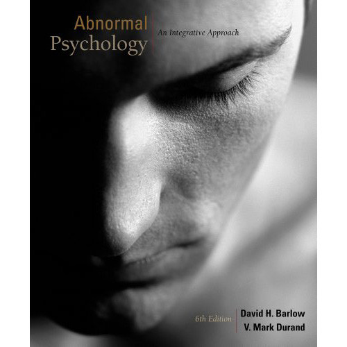 Abnormal Psychology: An Integrated Approach (6th Edition) Barlow