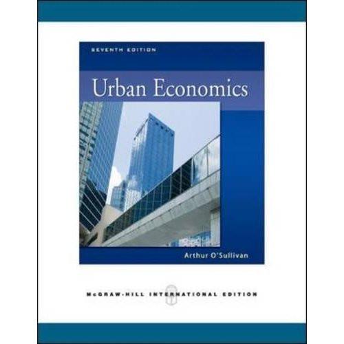 Urban Economics (7th Edition) Sullivan IE