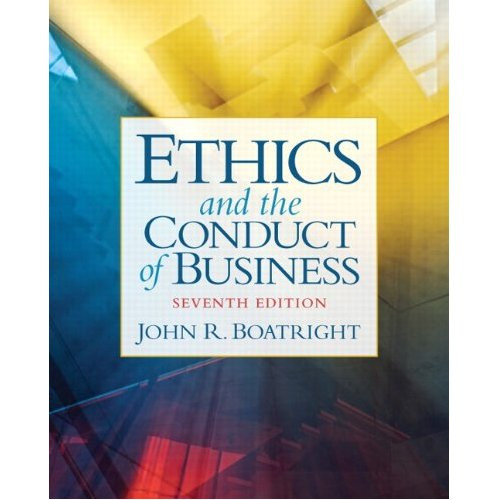 Ethics and the Conduct of Business (7th Edition) Boatright