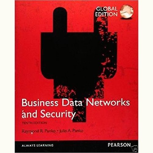 Business Data Networks and Security (10th Edition) Raymond R. Panko and Julia L. Panko IE
