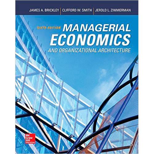 Managerial Economics & Organizational Architecture (6th Edition) Brickley