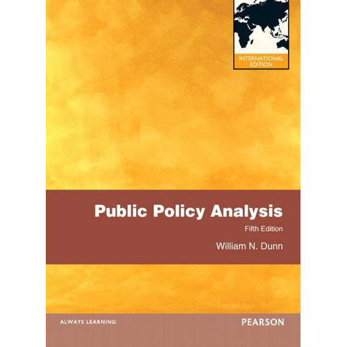 Public Policy Analysis (5th Edition) Dunn IE