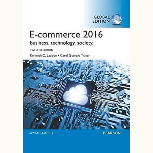 E-Commerce 2016: Business, Technology, Society (12th Edition) Kenneth C. Laudon and Carol Traver IE