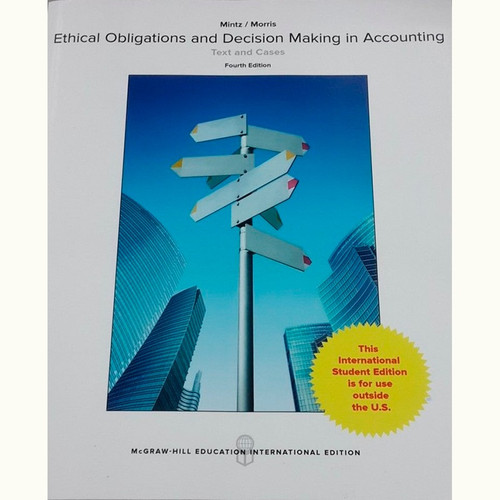 Ethical Obligations and Decision-Making in Accounting: Text and Cases (4th Edition) Steven Mintz and Roselyn Morris IE