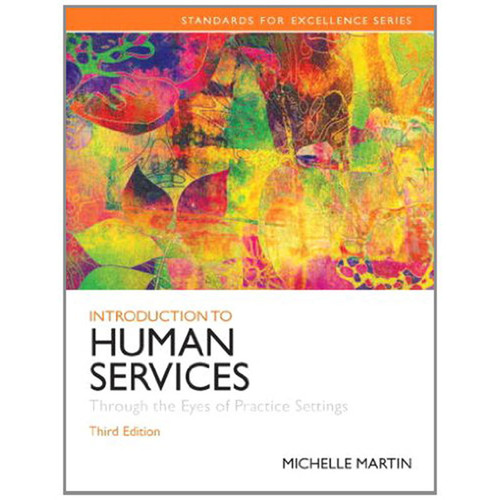 Introduction to Human Services: Through the Eyes of Practice Settings (3rd Edition) Martin