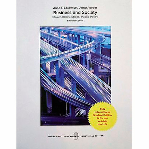Business and Society: Stakeholders, Ethics, Public Policy (15th Edition) Anne Lawrence and James Weber IE