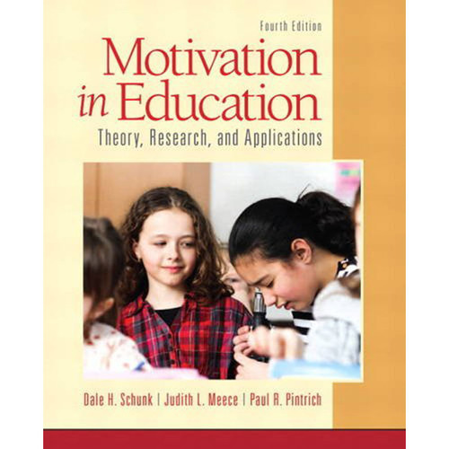 Motivation in Education: Theory, Research, and Applications (4th Edition) Schunk
