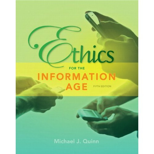 Ethics for the Information Age (5th Edition) Quinn